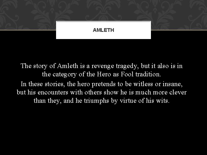 AMLETH The story of Amleth is a revenge tragedy, but it also is in