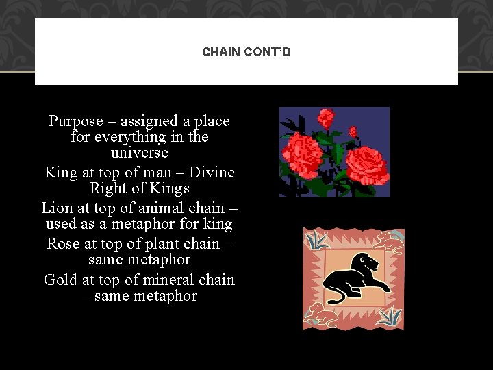 CHAIN CONT'D Purpose – assigned a place for everything in the universe King at
