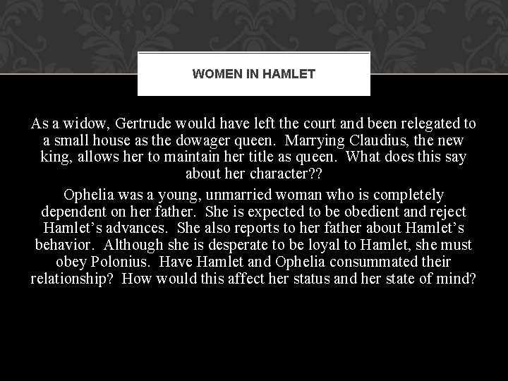 WOMEN IN HAMLET As a widow, Gertrude would have left the court and been