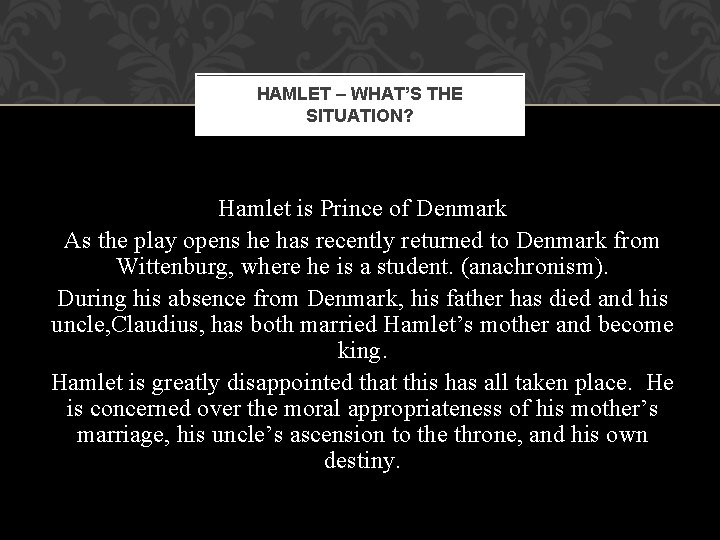 HAMLET – WHAT'S THE SITUATION? Hamlet is Prince of Denmark As the play opens
