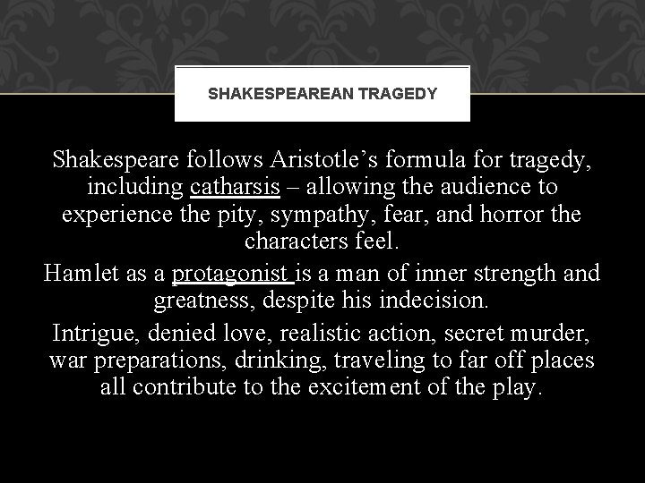 SHAKESPEAREAN TRAGEDY Shakespeare follows Aristotle's formula for tragedy, including catharsis – allowing the audience