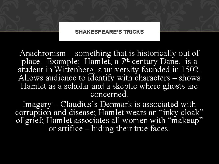 SHAKESPEARE'S TRICKS Anachronism – something that is historically out of place. Example: Hamlet, a