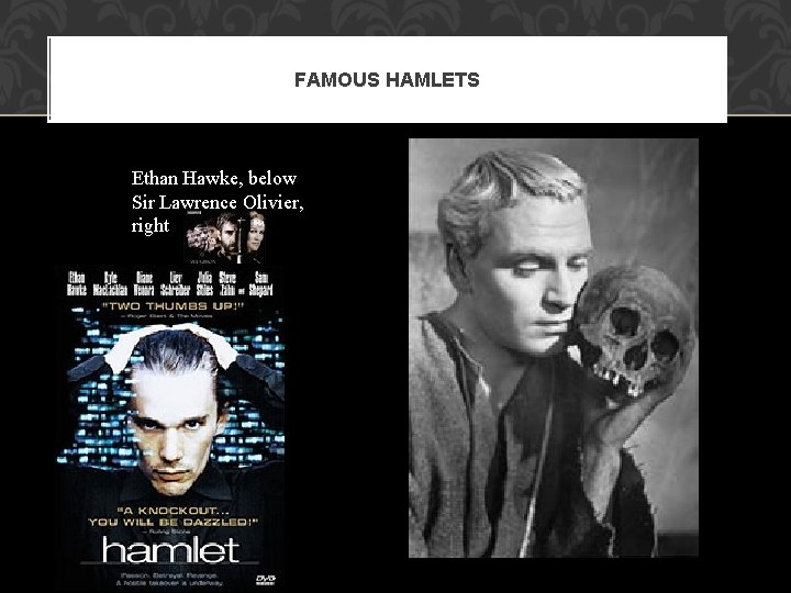 FAMOUS HAMLETS Ethan Hawke, below Sir Lawrence Olivier, right