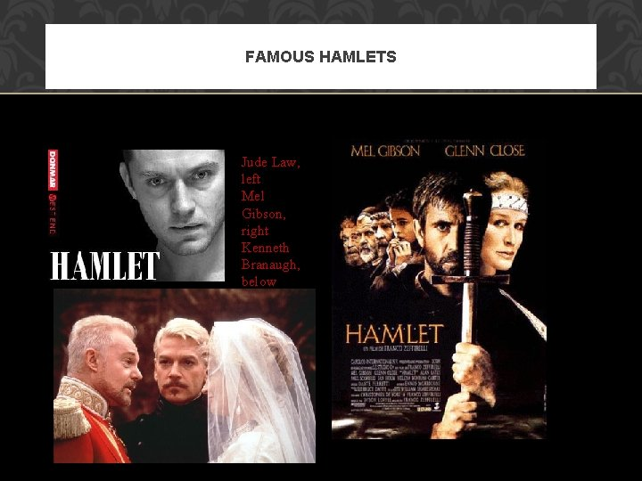 FAMOUS HAMLETS Jude Law, left Mel Gibson, right Kenneth Branaugh, below