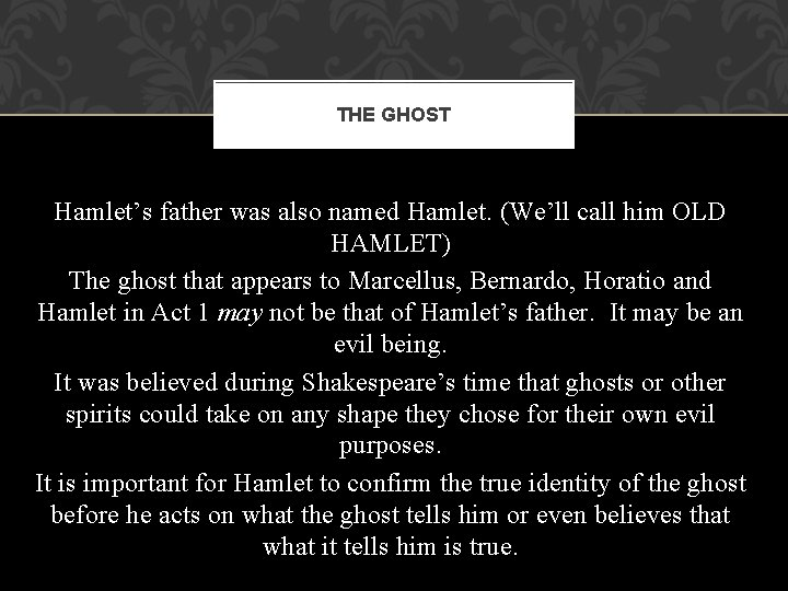THE GHOST Hamlet's father was also named Hamlet. (We'll call him OLD HAMLET) The