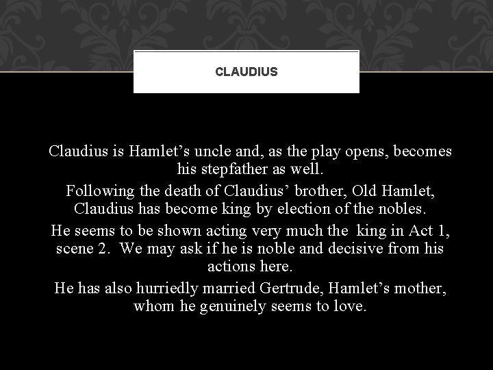CLAUDIUS Claudius is Hamlet's uncle and, as the play opens, becomes his stepfather as
