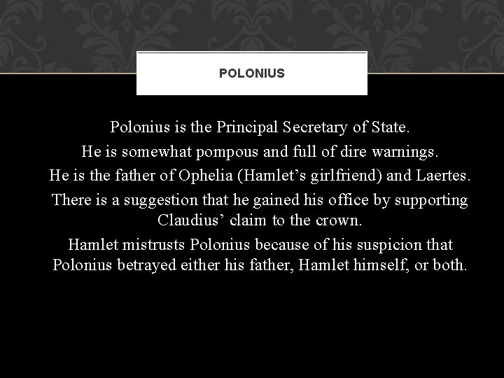 POLONIUS Polonius is the Principal Secretary of State. He is somewhat pompous and full