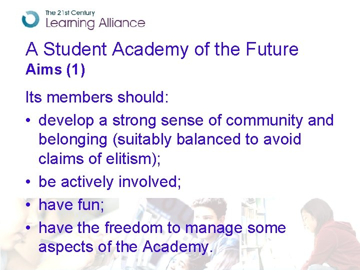 A Student Academy of the Future Aims (1) Its members should: • develop a