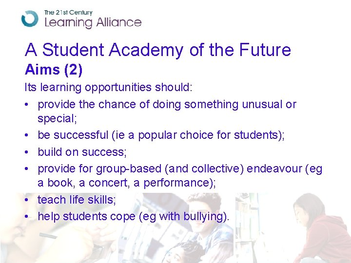 A Student Academy of the Future Aims (2) Its learning opportunities should: • provide