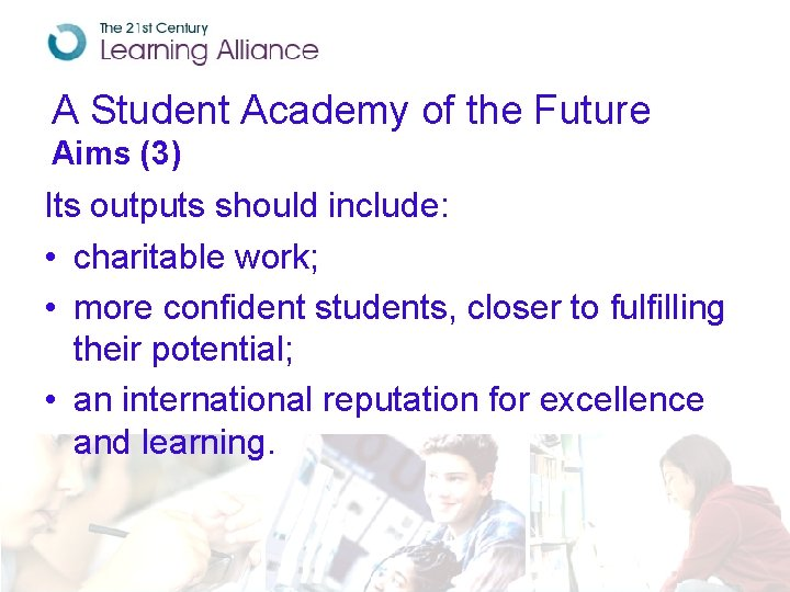 A Student Academy of the Future Aims (3) Its outputs should include: • charitable