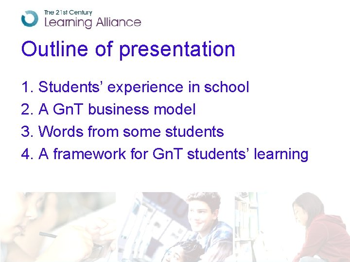Outline of presentation 1. Students' experience in school 2. A Gn. T business model