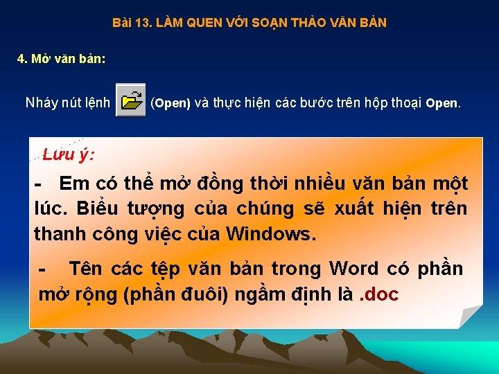 Bài 13. LÀM QUEN VỚI SOẠN THẢO VĂN BẢN 4. Mở văn bản: Nháy