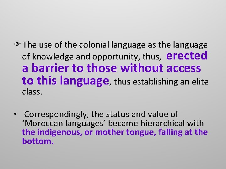 The use of the colonial language as the language of knowledge and opportunity,