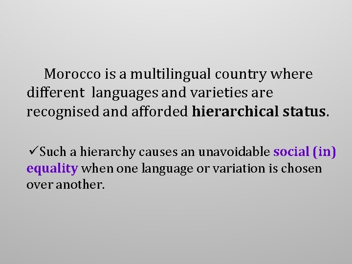 Morocco is a multilingual country where different languages and varieties are recognised and afforded