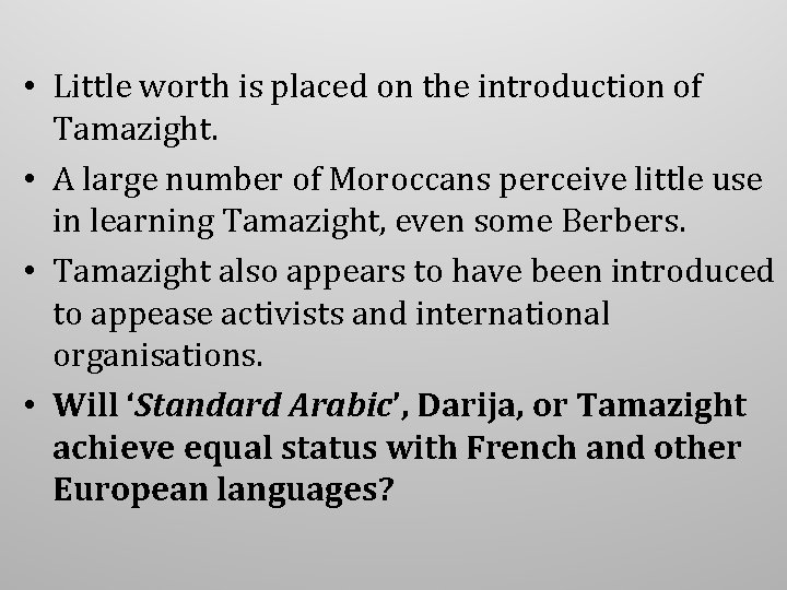 • Little worth is placed on the introduction of Tamazight. • A large