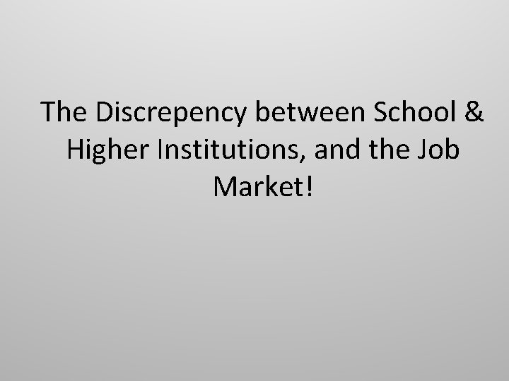 The Discrepency between School & Higher Institutions, and the Job Market!