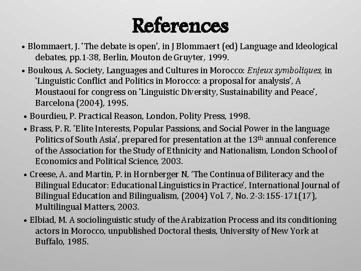 References • Blommaert, J. 'The debate is open', in J Blommaert (ed) Language and