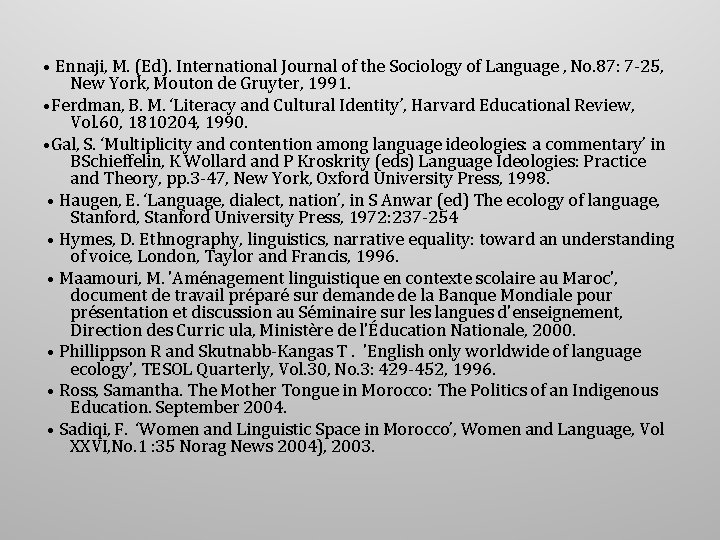 • Ennaji, M. (Ed). International Journal of the Sociology of Language , No.
