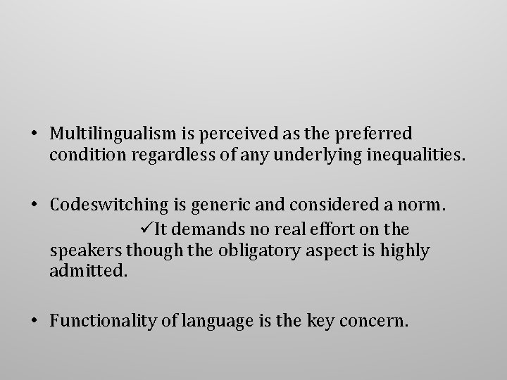 • Multilingualism is perceived as the preferred condition regardless of any underlying inequalities.