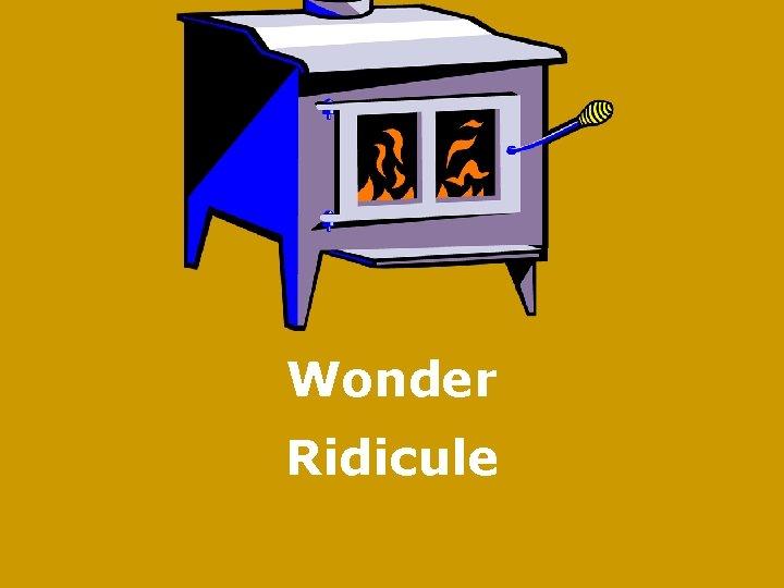 Wonder Ridicule