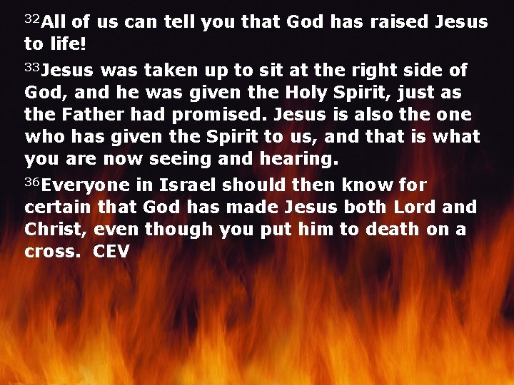 32 All of us can tell you that God has raised Jesus to life!