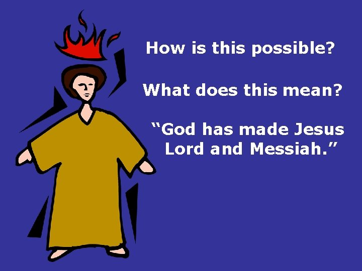 """How is this possible? What does this mean? """"God has made Jesus Lord and"""