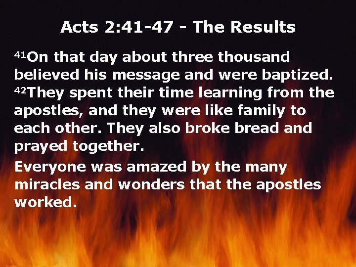 Acts 2: 41 -47 - The Results 41 On that day about three thousand