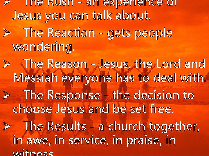 Ø The Rush - an experience of Jesus you can talk about. Ø The