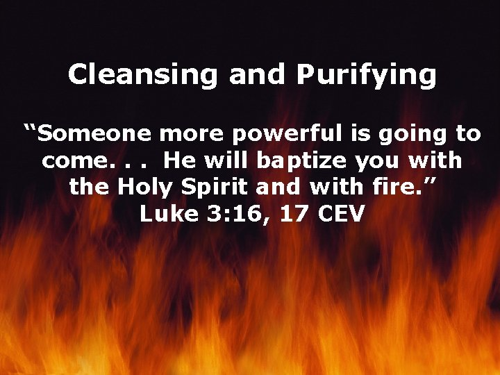 """Cleansing and Purifying """"Someone more powerful is going to come. . . He will"""