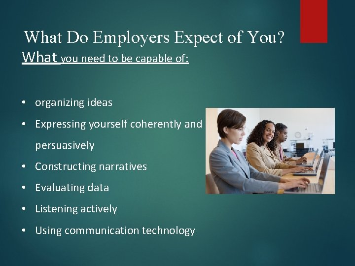What Do Employers Expect of You? What you need to be capable of: •