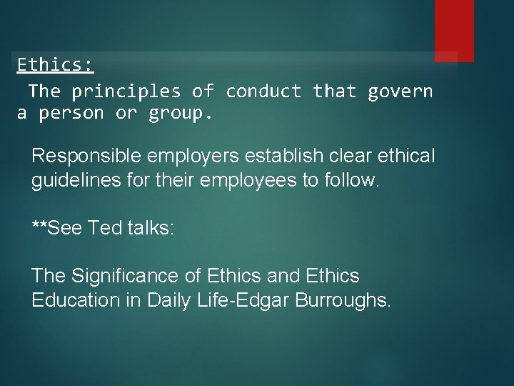 Ethics: The principles of conduct that govern a person or group. Responsible employers establish