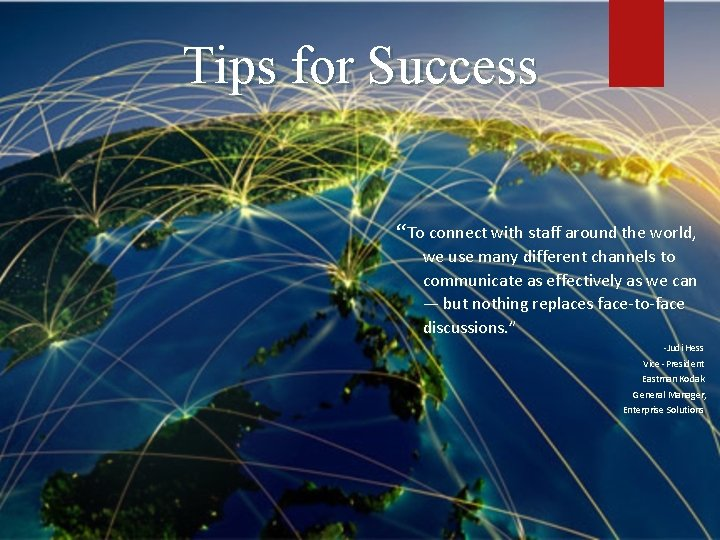 "Tips for Success ""To connect with staff around the world, we use many different"