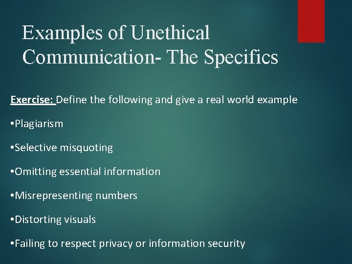 Examples of Unethical Communication- The Specifics Exercise: Define the following and give a real