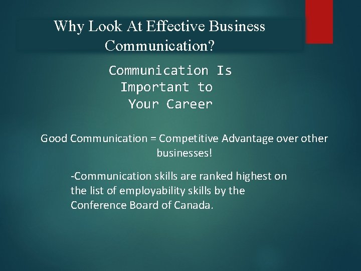 Why Look At Effective Business Communication? Communication Is Important to Your Career Good Communication