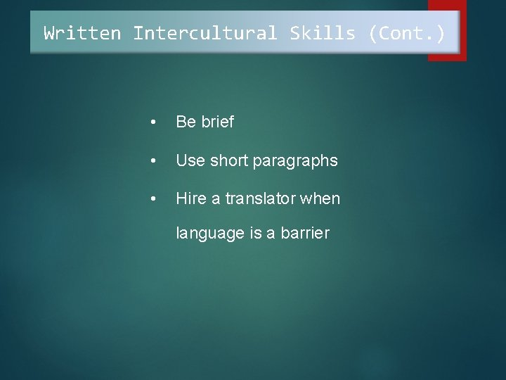 Written Intercultural Skills (Cont. ) • Be brief • Use short paragraphs • Hire