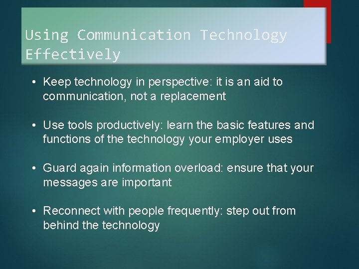 Using Communication Technology Effectively • Keep technology in perspective: it is an aid to