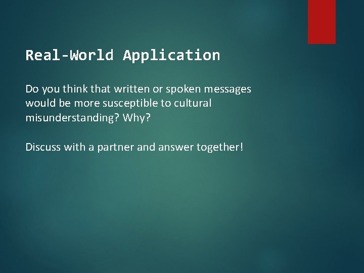 Real-World Application Do you think that written or spoken messages would be more susceptible