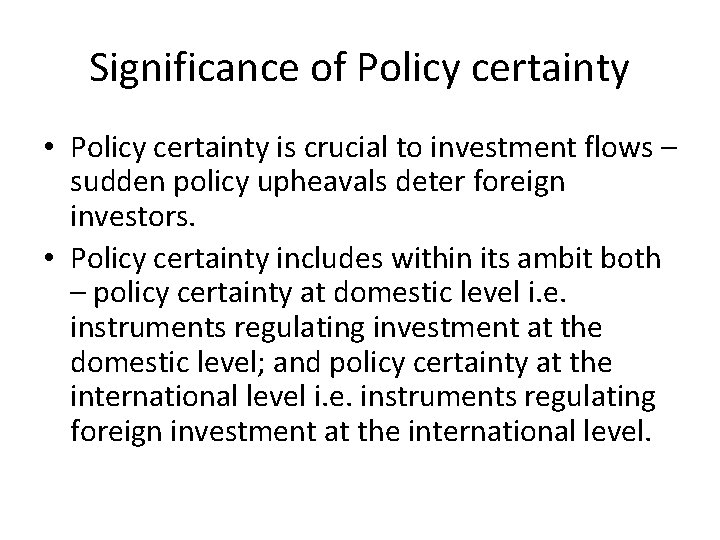 Significance of Policy certainty • Policy certainty is crucial to investment flows – sudden