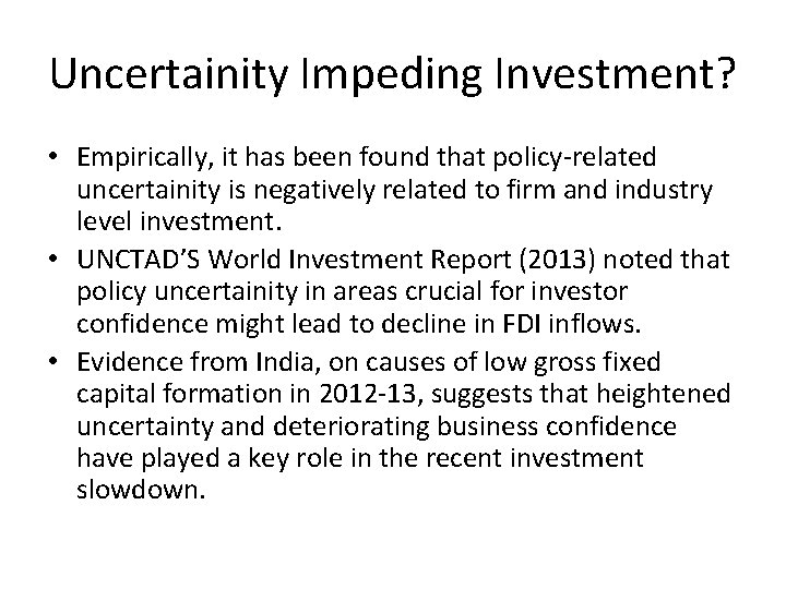 Uncertainity Impeding Investment? • Empirically, it has been found that policy-related uncertainity is negatively