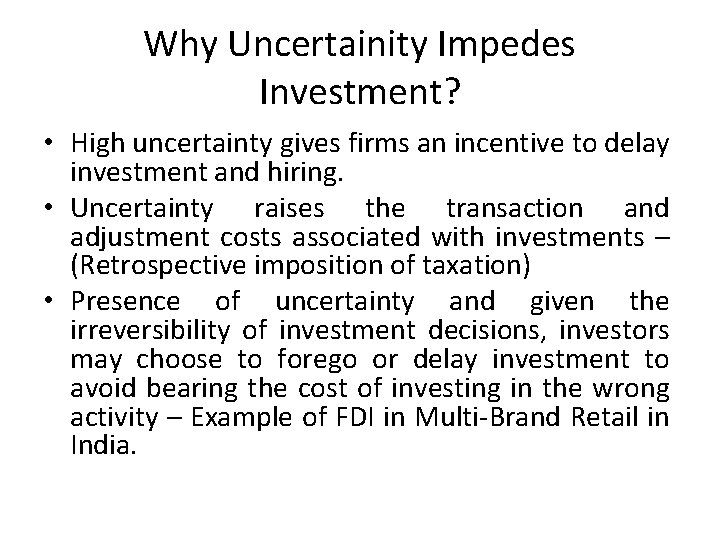 Why Uncertainity Impedes Investment? • High uncertainty gives firms an incentive to delay investment