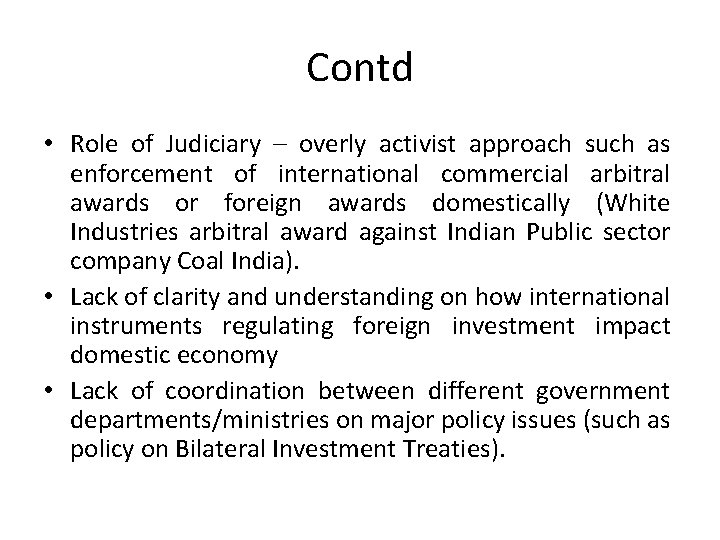Contd • Role of Judiciary – overly activist approach such as enforcement of international