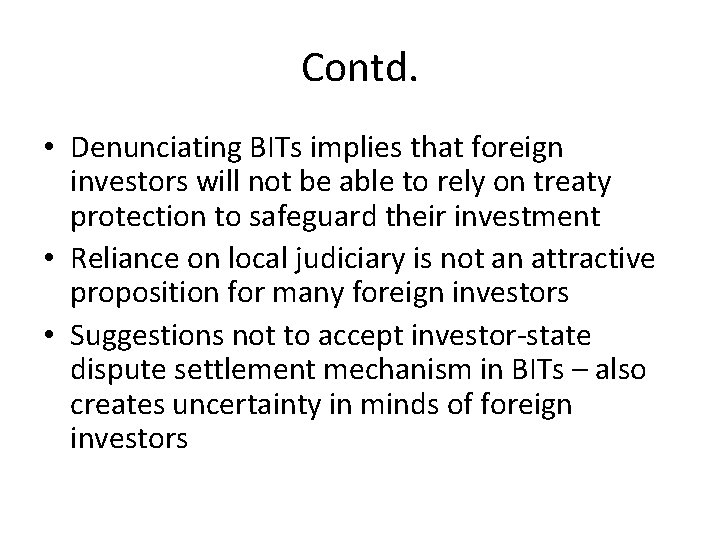Contd. • Denunciating BITs implies that foreign investors will not be able to rely