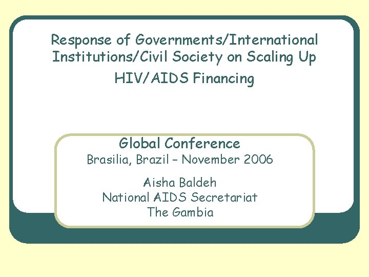 Response of Governments/International Institutions/Civil Society on Scaling Up HIV/AIDS Financing Global Conference Brasilia, Brazil