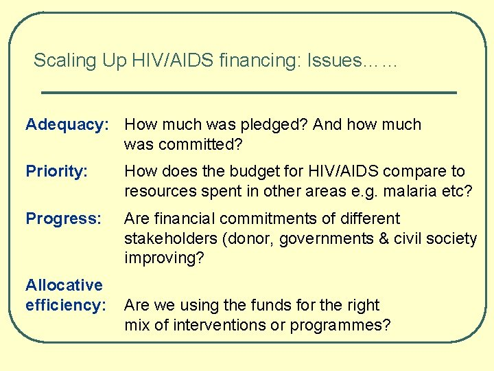 Scaling Up HIV/AIDS financing: Issues…… Adequacy: How much was pledged? And how much was