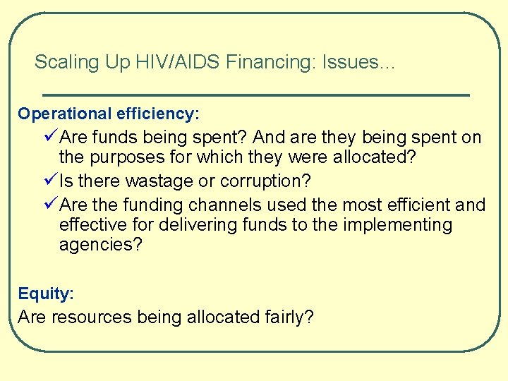Scaling Up HIV/AIDS Financing: Issues… Operational efficiency: üAre funds being spent? And are they
