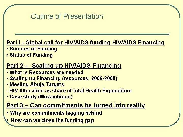 Outline of Presentation Part I - Global call for HIV/AIDS funding HIV/AIDS Financing •