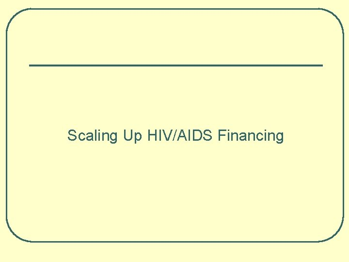 Scaling Up HIV/AIDS Financing