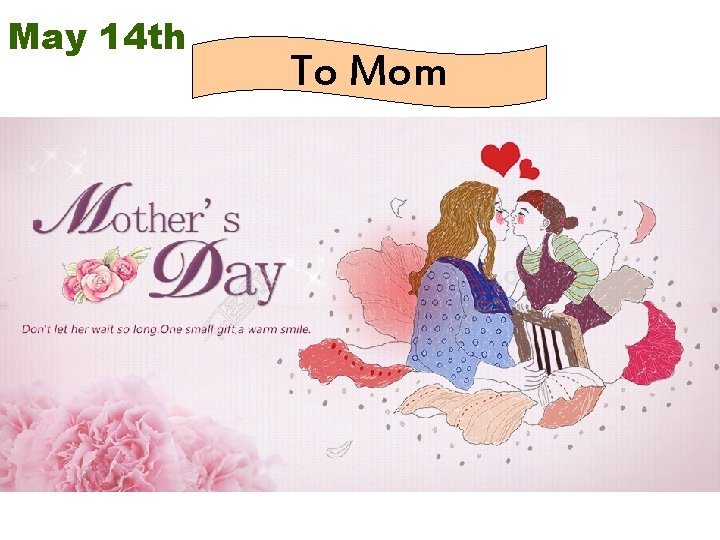 May 14 th To Mom