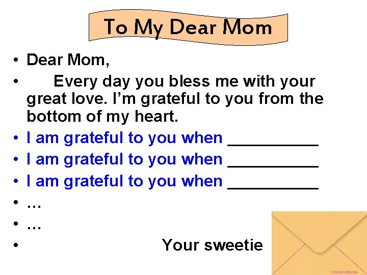 To My Dear Mom • Dear Mom, • Every day you bless me with