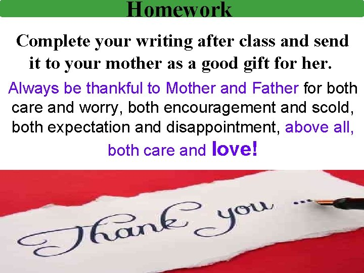 Homework Complete your writing after class and send it to your mother as a